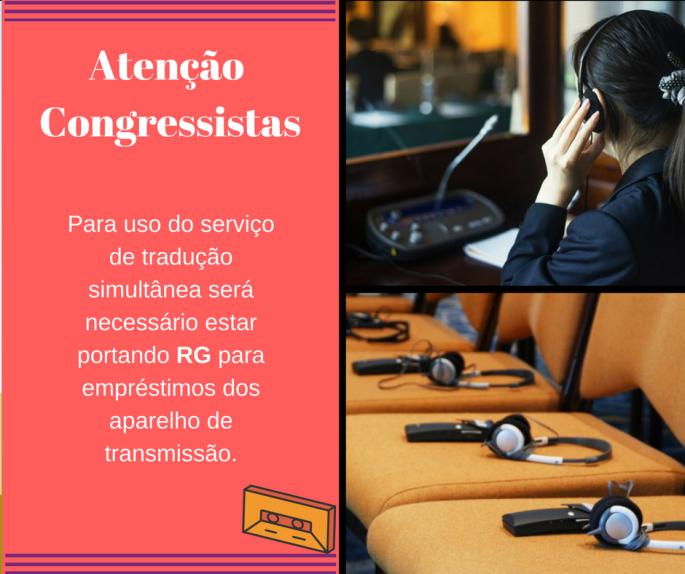 Atenção Congressistas- Para uso do serviço de tradução simultânea será necessário estar portando RG para empréstimos dos aparelho de transmissão.